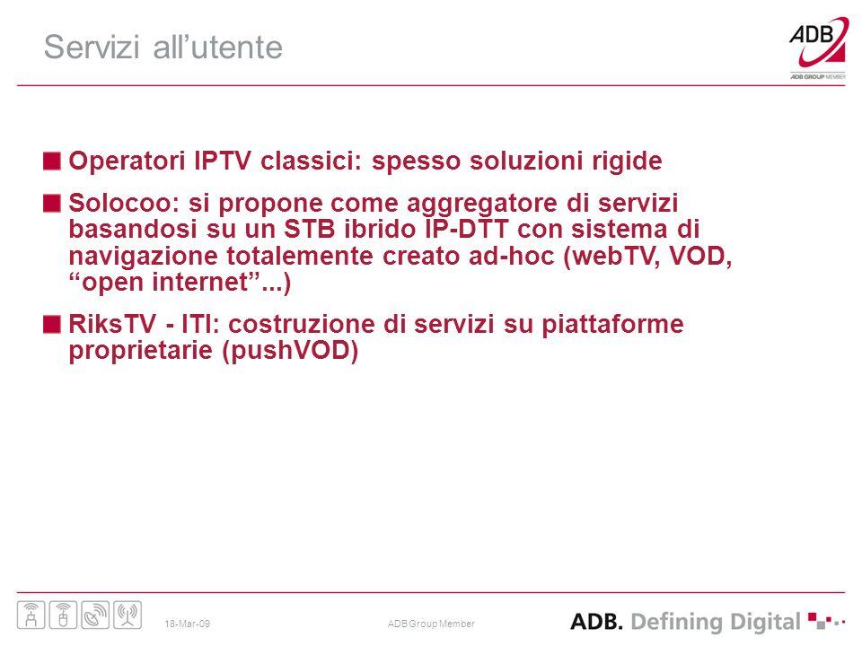 18-Mar-09ADB Group Member Servizi allutente Operatori IPTV classici: spesso soluzioni rigide Solocoo: si propone come aggregatore di servizi basandosi