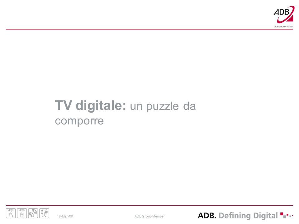 18-Mar-09ADB Group Member TV digitale: un puzzle da comporre