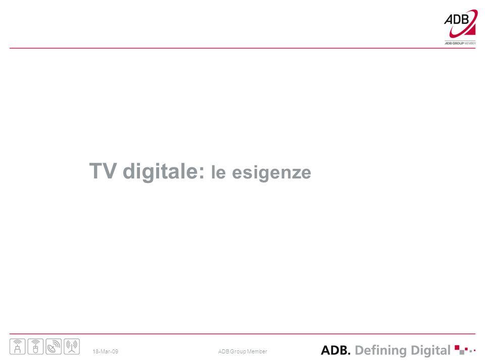 18-Mar-09ADB Group Member TV digitale: le esigenze