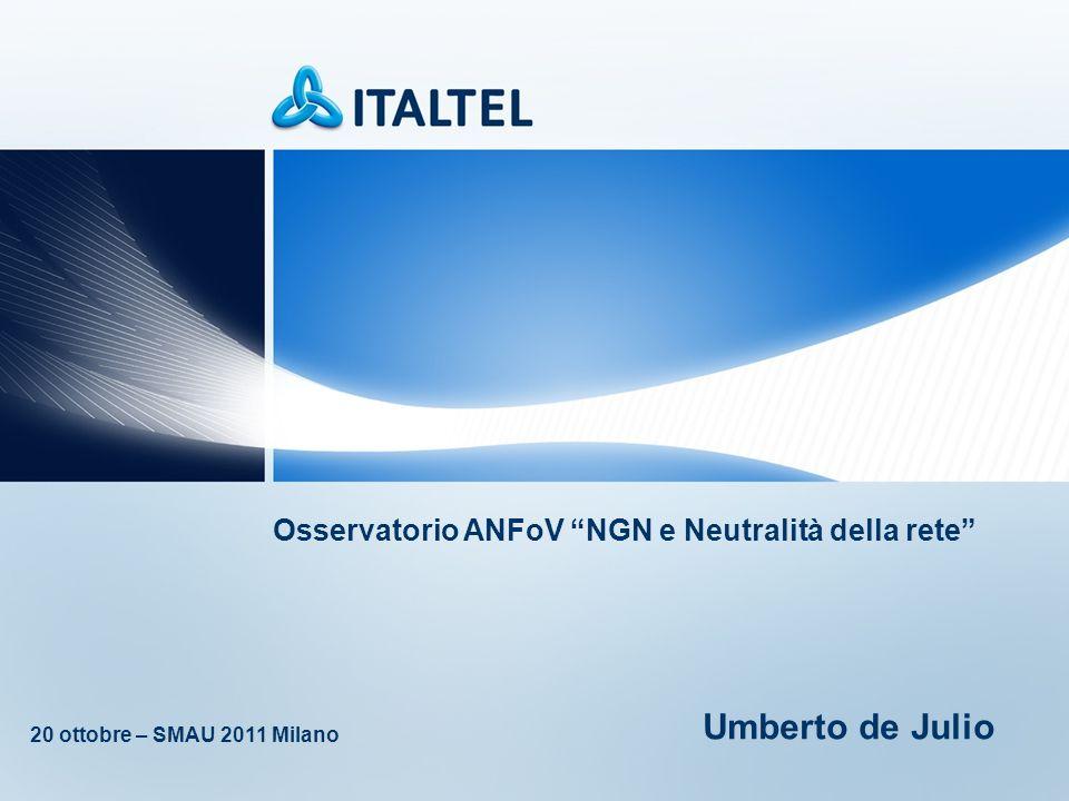 Osservatorio ANFoV NGN e Neutralità della rete 20 ottobre – SMAU 2011 Milano Umberto de Julio