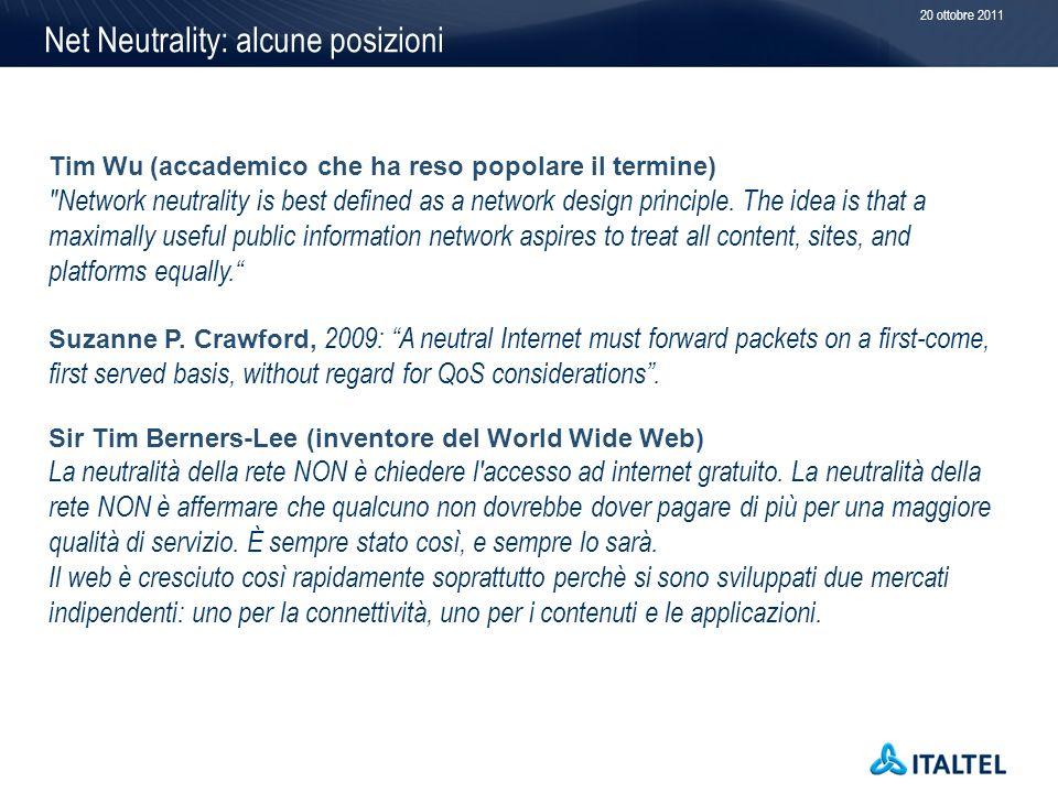 Net Neutrality: alcune posizioni Tim Wu (accademico che ha reso popolare il termine) Network neutrality is best defined as a network design principle.