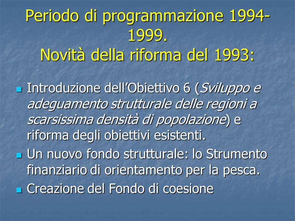 Periodo di programmazione 1994- 1999. Novità della riforma del 1993: Introduzione dellObiettivo 6 (Sviluppo e adeguamento strutturale delle regioni a