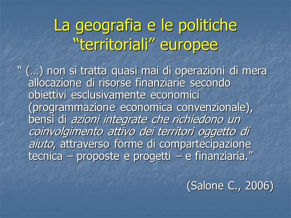 La geografia e le politiche territoriali europee (…) non si tratta quasi mai di operazioni di mera allocazione di risorse finanziarie secondo obiettiv