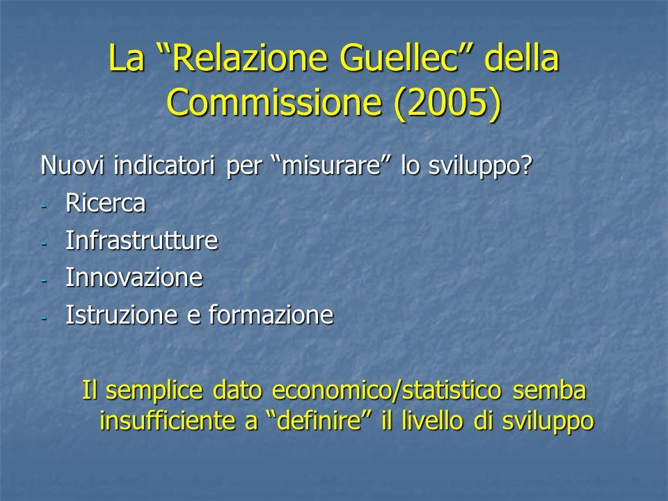 La Relazione Guellec della Commissione (2005) Nuovi indicatori per misurare lo sviluppo? - Ricerca - Infrastrutture - Innovazione - Istruzione e forma