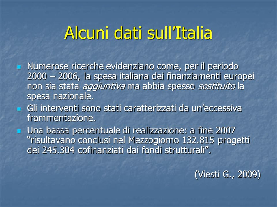 Alcuni dati sullItalia Numerose ricerche evidenziano come, per il periodo 2000 – 2006, la spesa italiana dei finanziamenti europei non sia stata aggiu