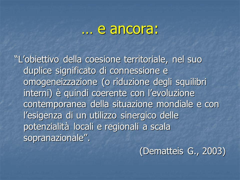 … e ancora: Lobiettivo della coesione territoriale, nel suo duplice significato di connessione e omogeneizzazione (o riduzione degli squilibri interni