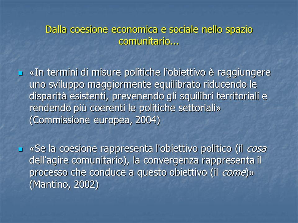 Dalla coesione economica e sociale nello spazio comunitario... « In termini di misure politiche l obiettivo è raggiungere uno sviluppo maggiormente eq