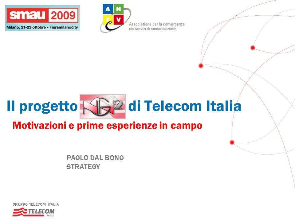 GRUPPO TELECOM ITALIA PAOLO DAL BONO STRATEGY Il progetto di Telecom Italia Motivazioni e prime esperienze in campo