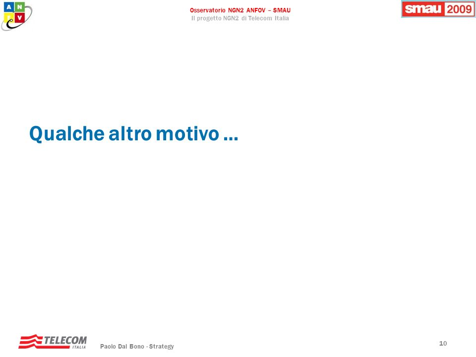 Osservatorio NGN2 ANFOV – SMAU Il progetto NGN2 di Telecom Italia Paolo Dal Bono - Strategy 10 Qualche altro motivo …
