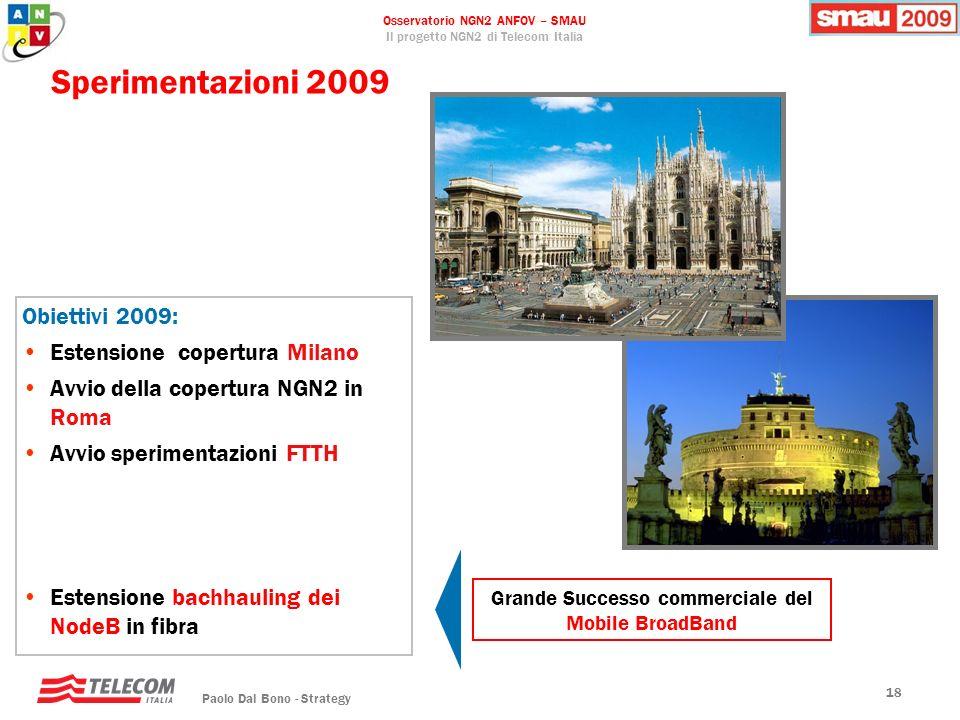Osservatorio NGN2 ANFOV – SMAU Il progetto NGN2 di Telecom Italia Paolo Dal Bono - Strategy 18 Sperimentazioni 2009 Obiettivi 2009: Estensione copertu