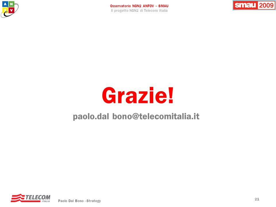 Osservatorio NGN2 ANFOV – SMAU Il progetto NGN2 di Telecom Italia Paolo Dal Bono - Strategy 21 Grazie! paolo.dal bono@telecomitalia.it