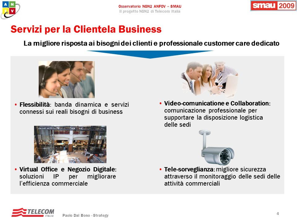 Osservatorio NGN2 ANFOV – SMAU Il progetto NGN2 di Telecom Italia Paolo Dal Bono - Strategy 4 Flessibilità: banda dinamica e servizi connessi sui real