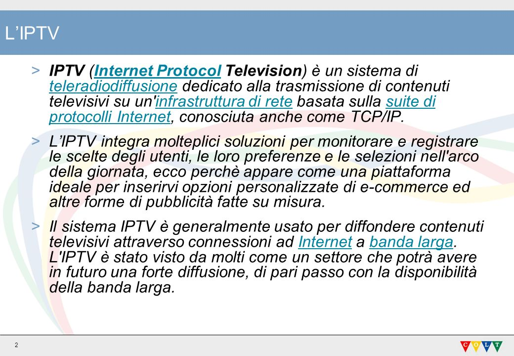 2 LIPTV >IPTV (Internet Protocol Television) è un sistema di teleradiodiffusione dedicato alla trasmissione di contenuti televisivi su un'infrastruttu