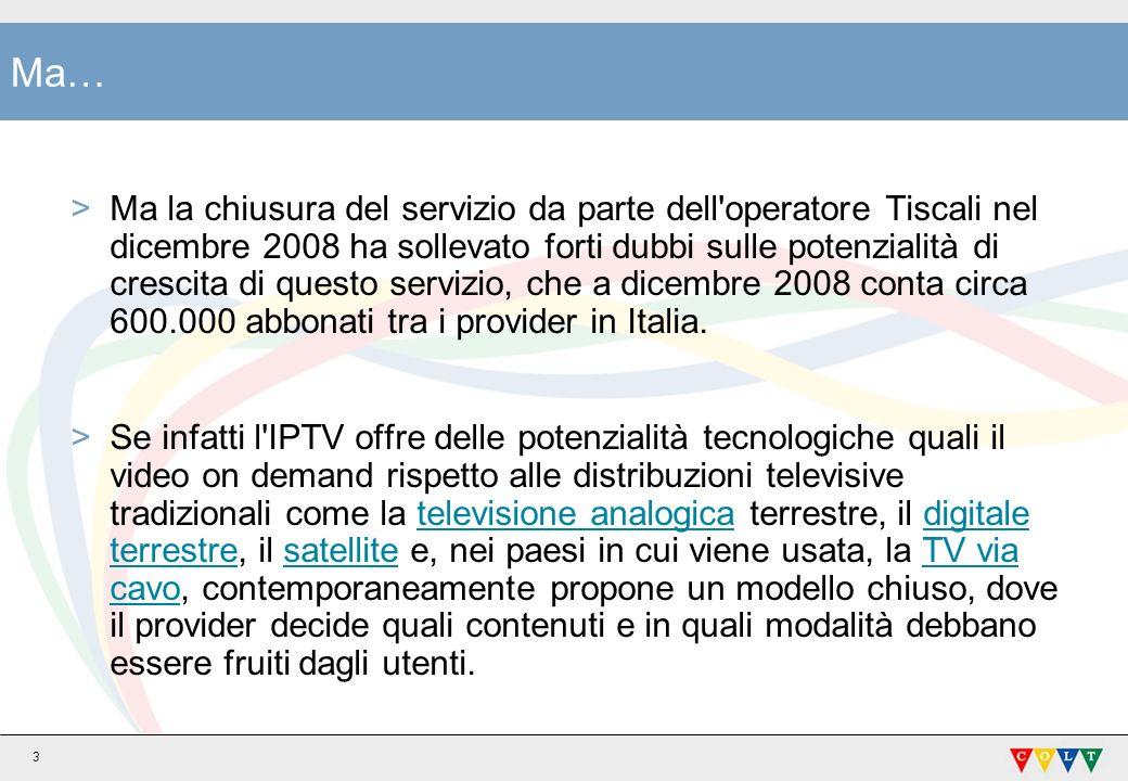 3 Ma… >Ma la chiusura del servizio da parte dell'operatore Tiscali nel dicembre 2008 ha sollevato forti dubbi sulle potenzialità di crescita di questo