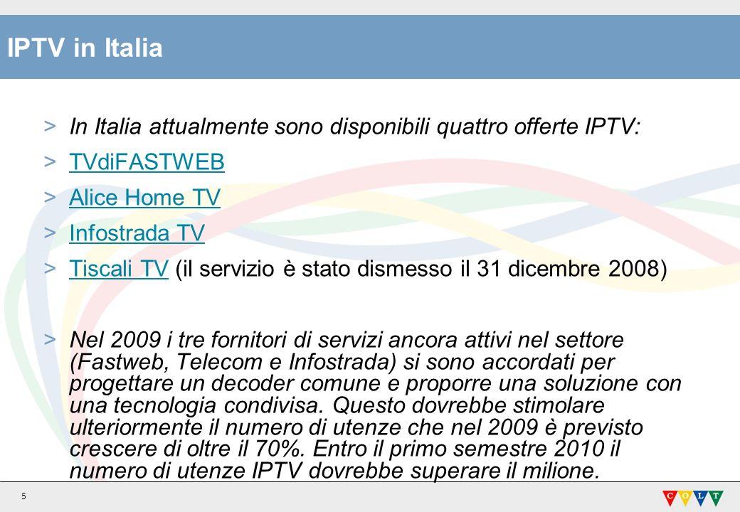 5 IPTV in Italia >In Italia attualmente sono disponibili quattro offerte IPTV: >TVdiFASTWEBTVdiFASTWEB >Alice Home TVAlice Home TV >Infostrada TVInfos