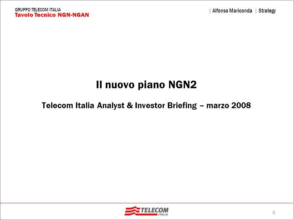 6 | Alfonso Mariconda | Strategy Tavolo Tecnico NGN-NGAN GRUPPO TELECOM ITALIA Il nuovo piano NGN2 Telecom Italia Analyst & Investor Briefing – marzo