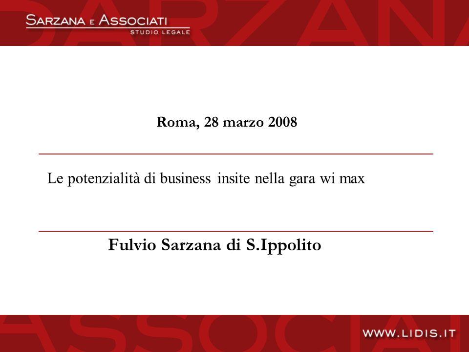Roma, 28 marzo 2008 Fulvio Sarzana di S.Ippolito Le potenzialità di business insite nella gara wi max