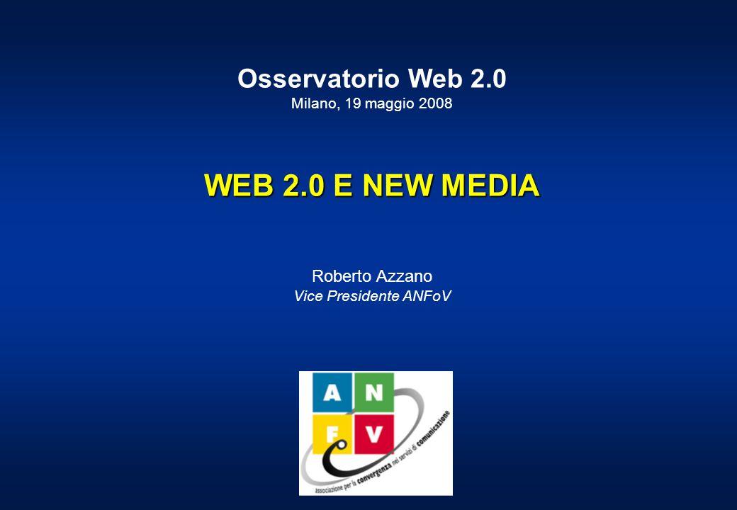 Osservatorio Web 2.0 Milano, 19 maggio 2008 WEB 2.0 E NEW MEDIA Roberto Azzano Vice Presidente ANFoV