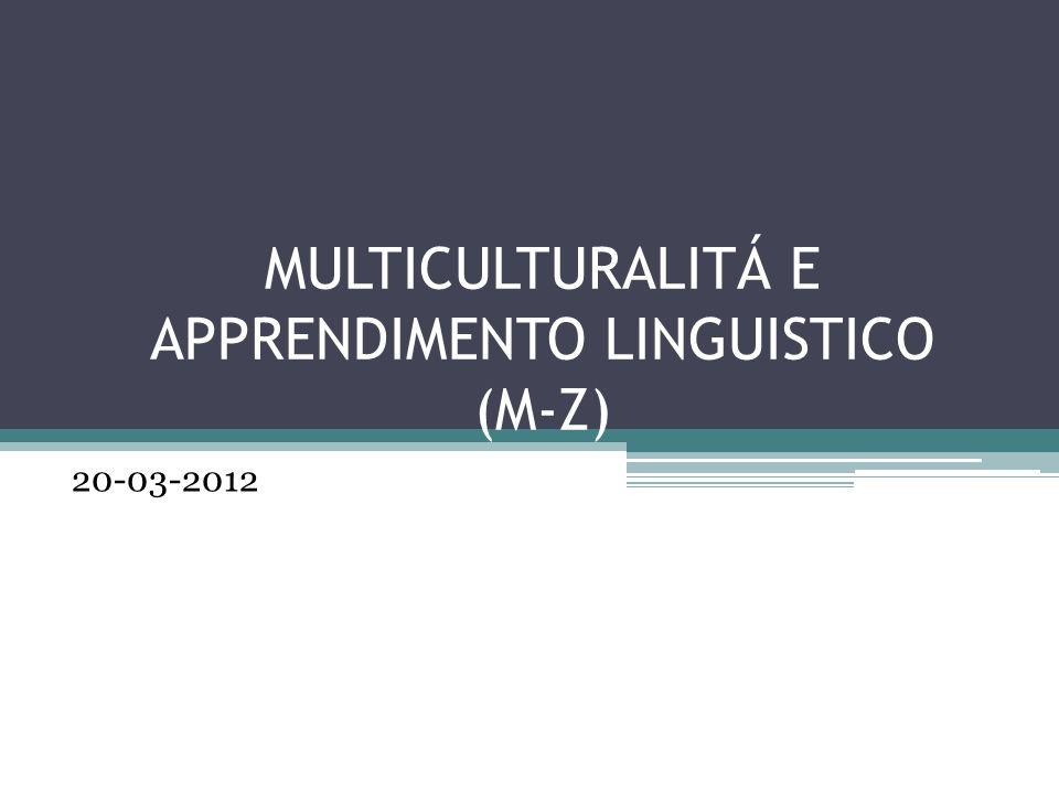 MULTICULTURALITÁ E APPRENDIMENTO LINGUISTICO (M-Z) 20-03-2012