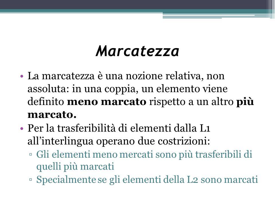 Marcatezza La marcatezza è una nozione relativa, non assoluta: in una coppia, un elemento viene definito meno marcato rispetto a un altro più marcato.