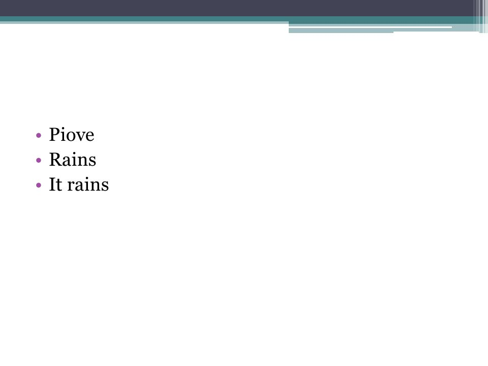 Piove Rains It rains