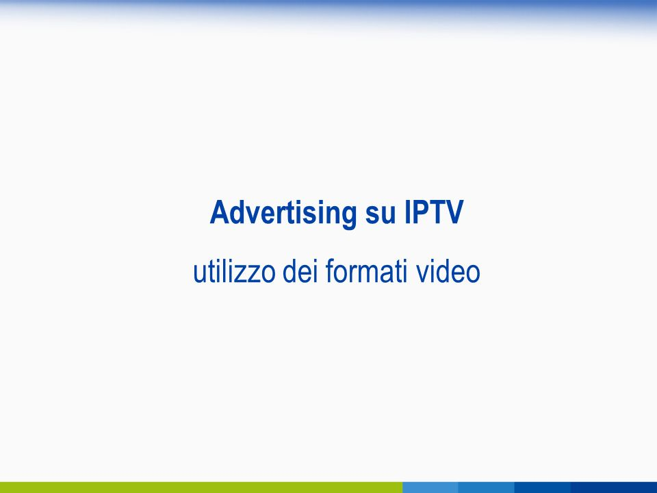Advertising su IPTV utilizzo dei formati video