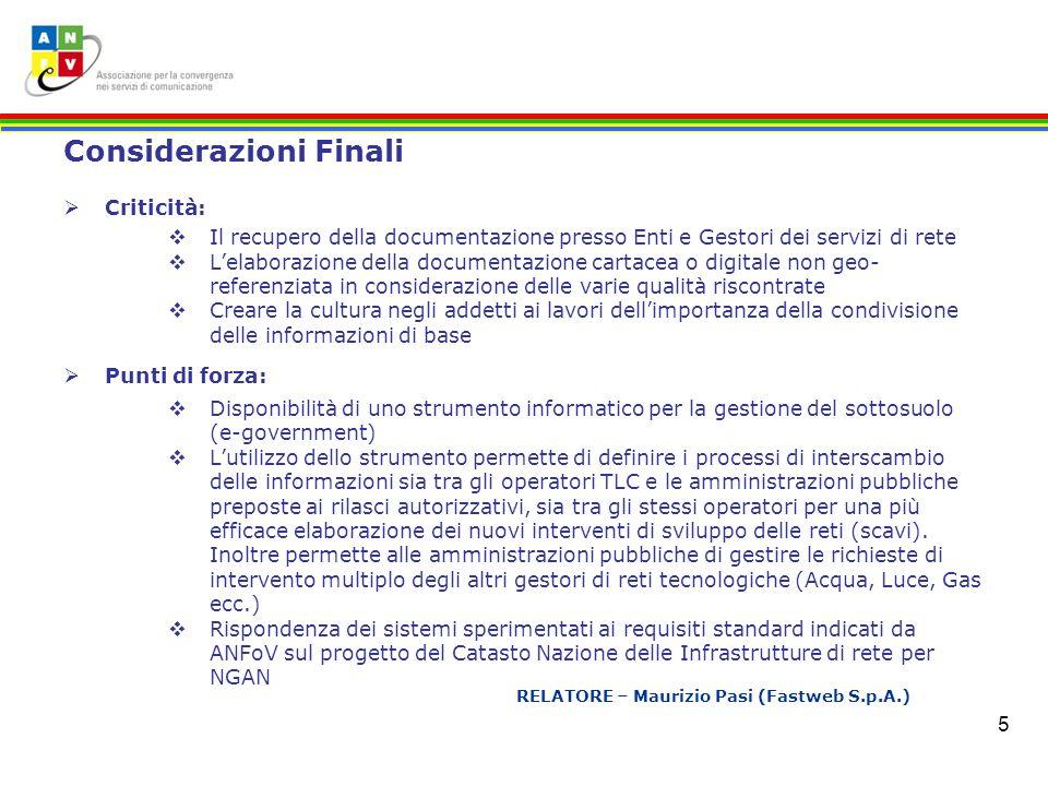 5 RELATORE – Maurizio Pasi (Fastweb S.p.A.) Considerazioni Finali Criticità: Il recupero della documentazione presso Enti e Gestori dei servizi di ret