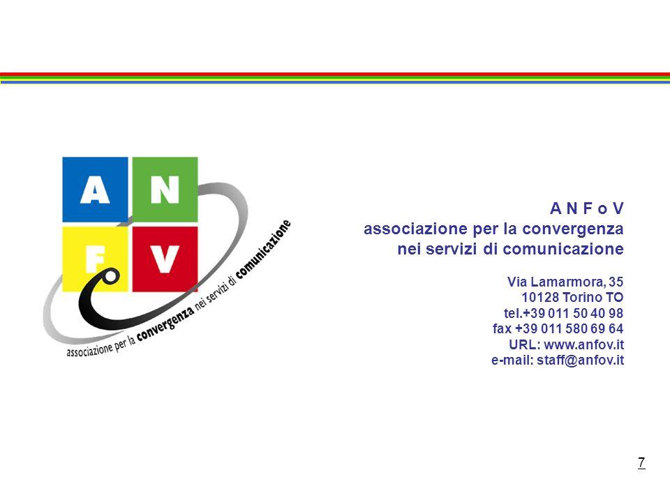 7 A N F o V associazione per la convergenza nei servizi di comunicazione Via Lamarmora, 35 10128 Torino TO tel.+39 011 50 40 98 fax +39 011 580 69 64