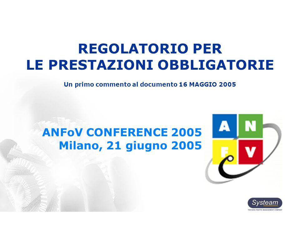 REGOLATORIO PER LE PRESTAZIONI OBBLIGATORIE Un primo commento al documento 16 MAGGIO 2005 ANFoV CONFERENCE 2005 Milano, 21 giugno 2005