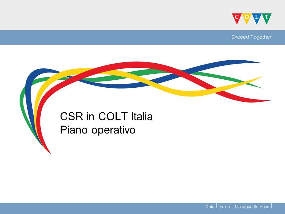 CSR piano operativo A livello centrale >Switch off campaign >Analisi sul trattamento dei rifiuti >Riciclo apparati IT ed elettrici >Riduzione dei viaggi >Certificazione ISO 14001 >Agenzia esterna per uno studio orientato principalmente al consumo energetico.