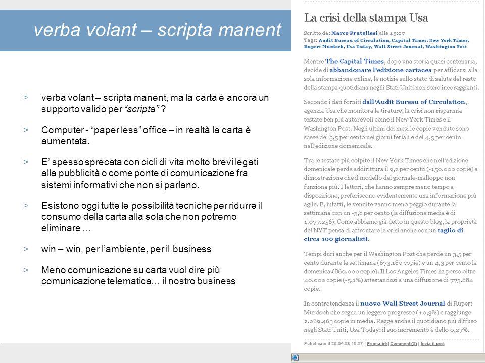 verba volant – scripta manent >verba volant – scripta manent, ma la carta è ancora un supporto valido per scripta .
