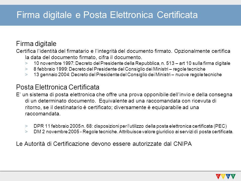 Firma digitale e Posta Elettronica Certificata Firma digitale Certifica lidentità del firmatario e lintegrità del documento firmato.