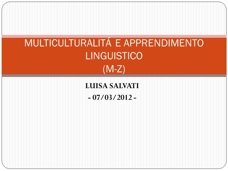 LUISA SALVATI - 07/03/2012 - MULTICULTURALITÁ E APPRENDIMENTO LINGUISTICO (M-Z)