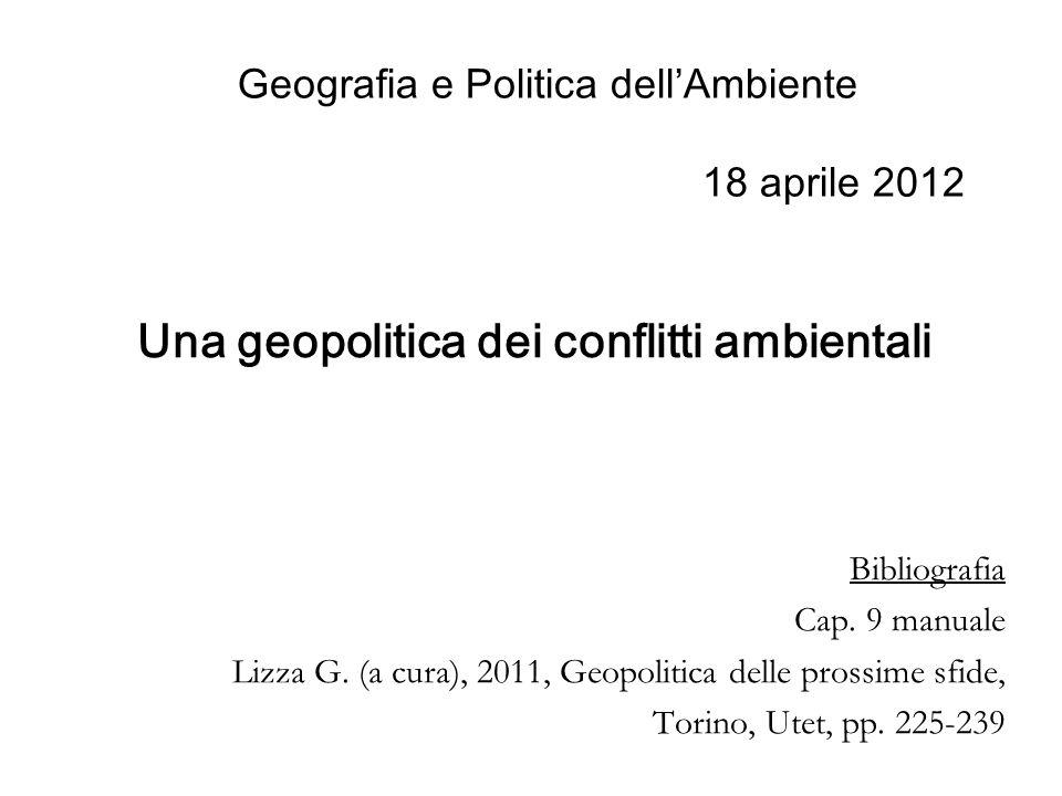Geografia e Politica dellAmbiente 18 aprile 2012 Una geopolitica dei conflitti ambientali Bibliografia Cap.