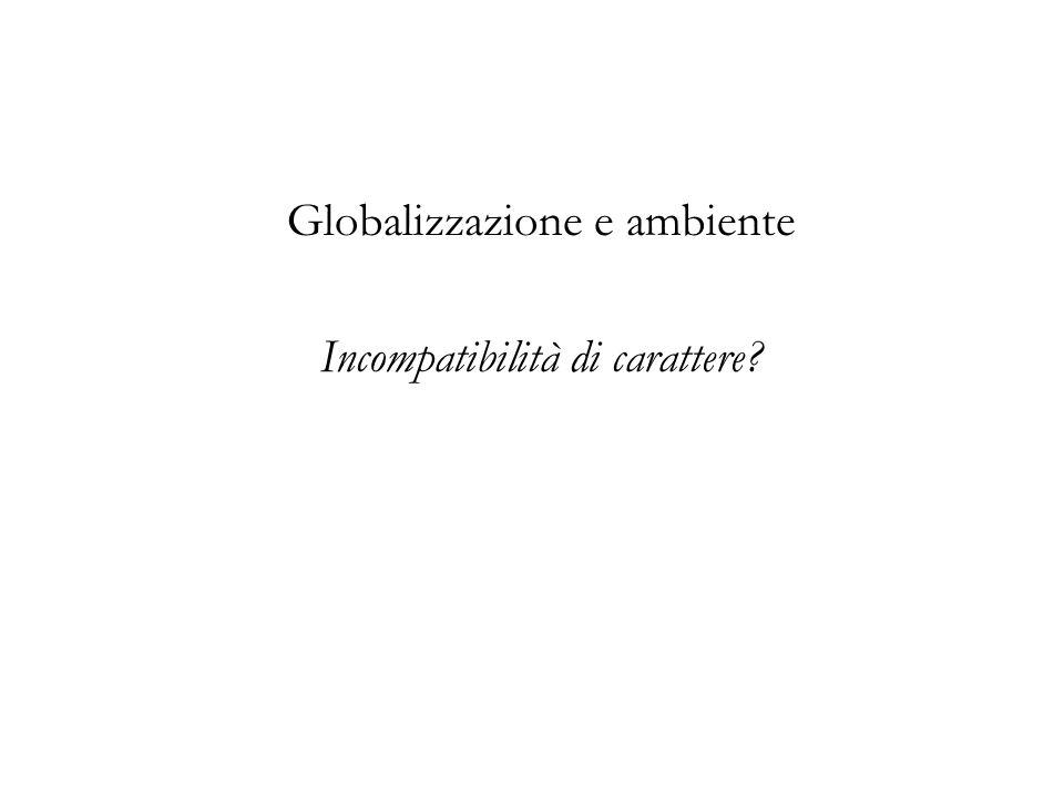Globalizzazione e ambiente Incompatibilità di carattere
