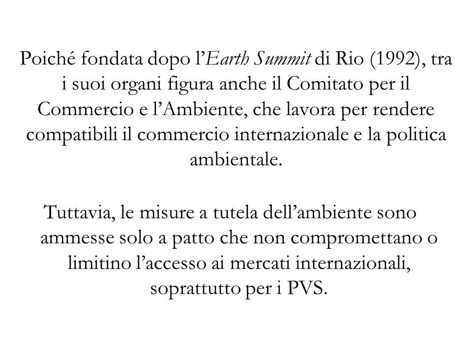 Poiché fondata dopo lEarth Summit di Rio (1992), tra i suoi organi figura anche il Comitato per il Commercio e lAmbiente, che lavora per rendere compatibili il commercio internazionale e la politica ambientale.