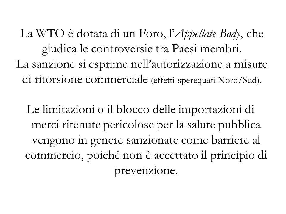 La WTO è dotata di un Foro, lAppellate Body, che giudica le controversie tra Paesi membri.