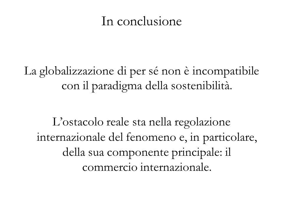 In conclusione La globalizzazione di per sé non è incompatibile con il paradigma della sostenibilità.