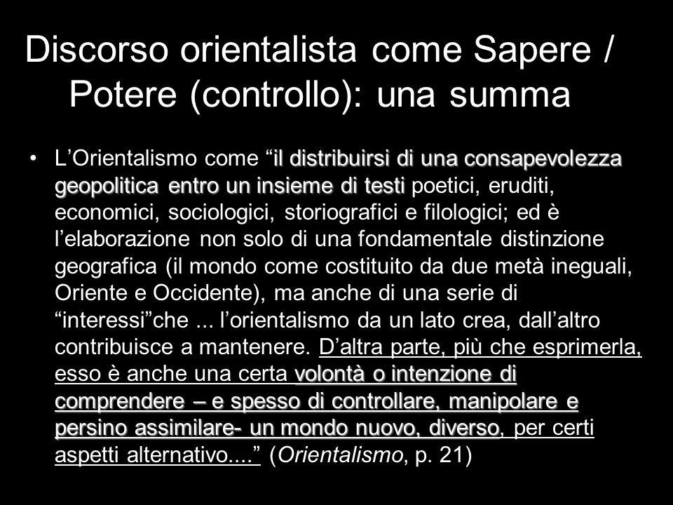 Discorso orientalista come Sapere / Potere (controllo): una summa il distribuirsi di una consapevolezza geopolitica entro un insieme di testi volontà