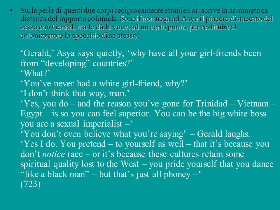 Soueif non nega ad Asya il piacere distaccato del sesso con Gerald, ma le dà la voce, ad un certo punto, per restituire al colonizzatore lo specchio d