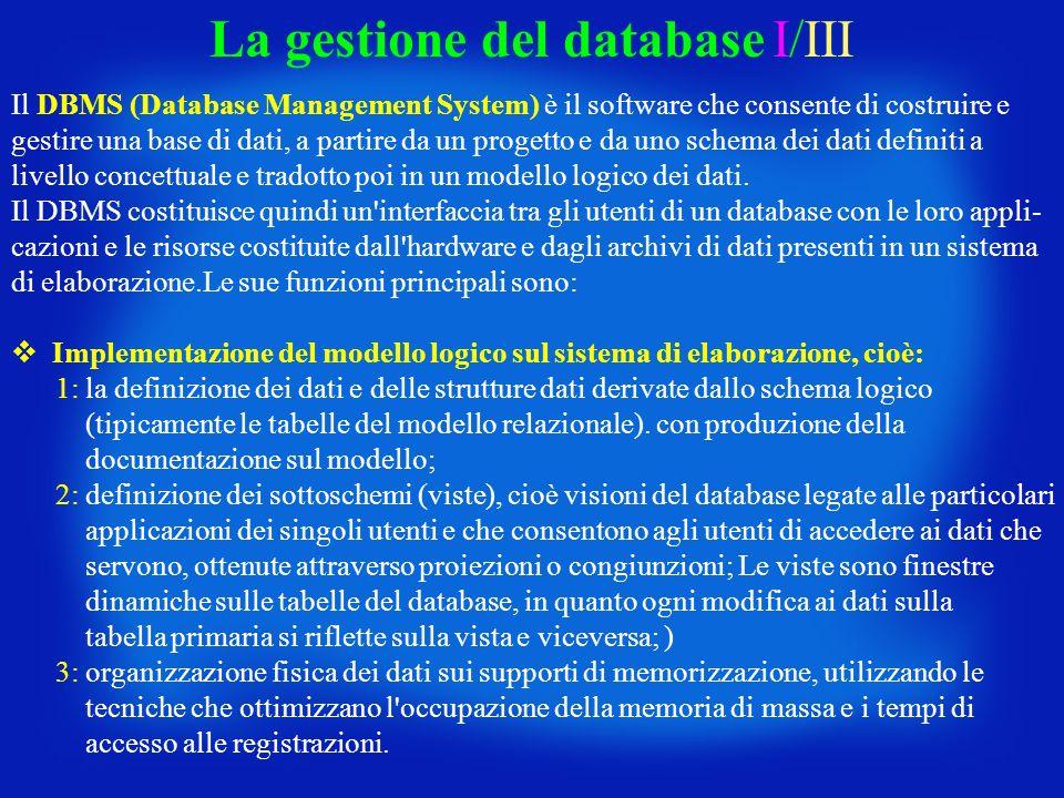 La gestione del database I/III Il DBMS (Database Management System) è il software che consente di costruire e gestire una base di dati, a partire da u