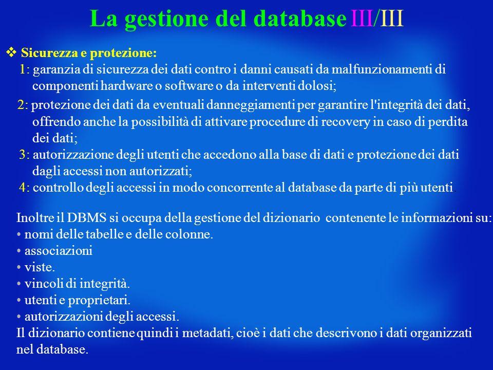 La gestione del database III/III Sicurezza e protezione: 1: garanzia di sicurezza dei dati contro i danni causati da malfunzionamenti di componenti ha