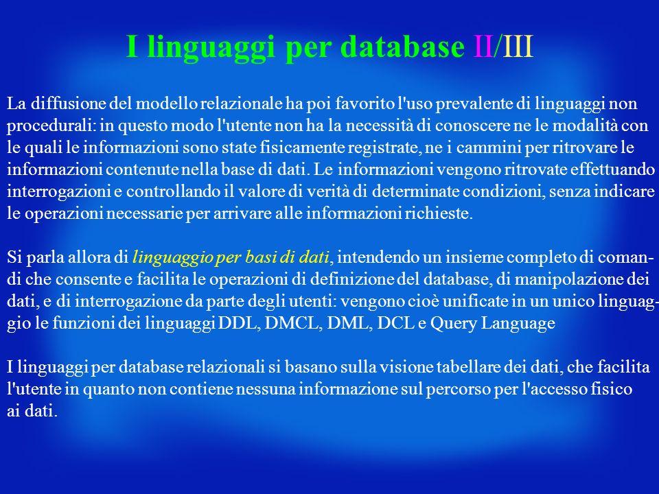 La diffusione del modello relazionale ha poi favorito l'uso prevalente di linguaggi non procedurali: in questo modo l'utente non ha la necessità di co