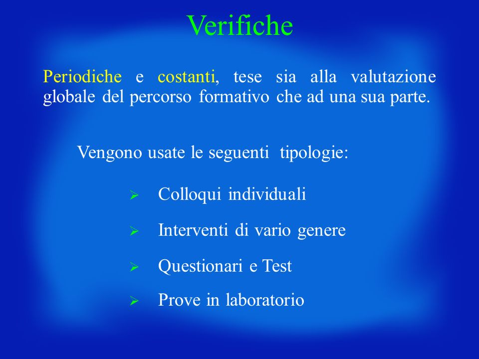 Colloqui individuali Interventi di vario genere Questionari e Test Prove in laboratorio Periodiche e costanti, tese sia alla valutazione globale del p