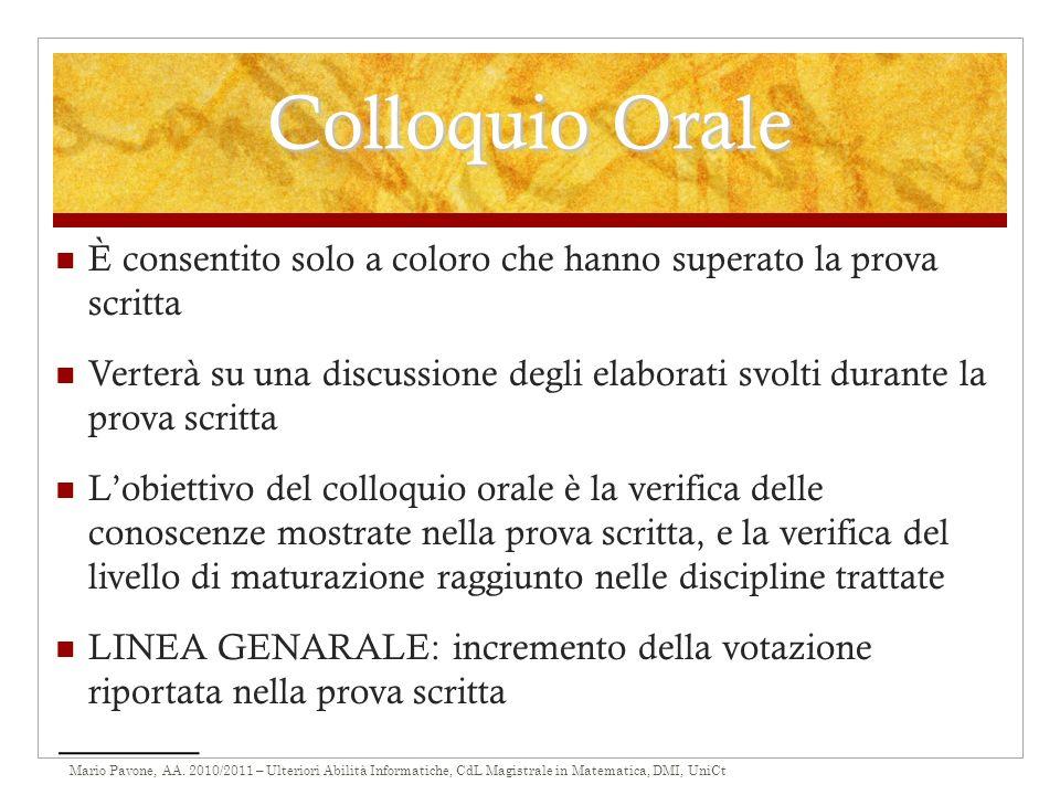 Mario Pavone, AA. 2010/2011 – Ulteriori Abilità Informatiche, CdL Magistrale in Matematica, DMI, UniCt Colloquio Orale È consentito solo a coloro che