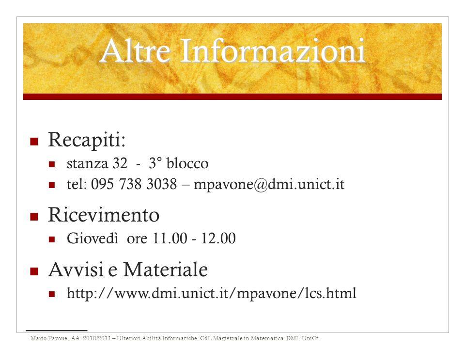 Mario Pavone, AA. 2010/2011 – Ulteriori Abilità Informatiche, CdL Magistrale in Matematica, DMI, UniCt Altre Informazioni Recapiti: stanza 32 - 3° blo