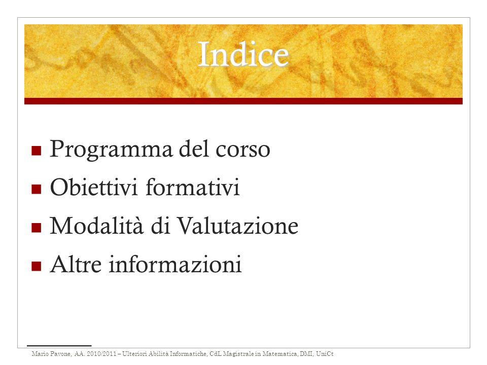 Mario Pavone, AA. 2010/2011 – Ulteriori Abilità Informatiche, CdL Magistrale in Matematica, DMI, UniCt Indice Programma del corso Obiettivi formativi
