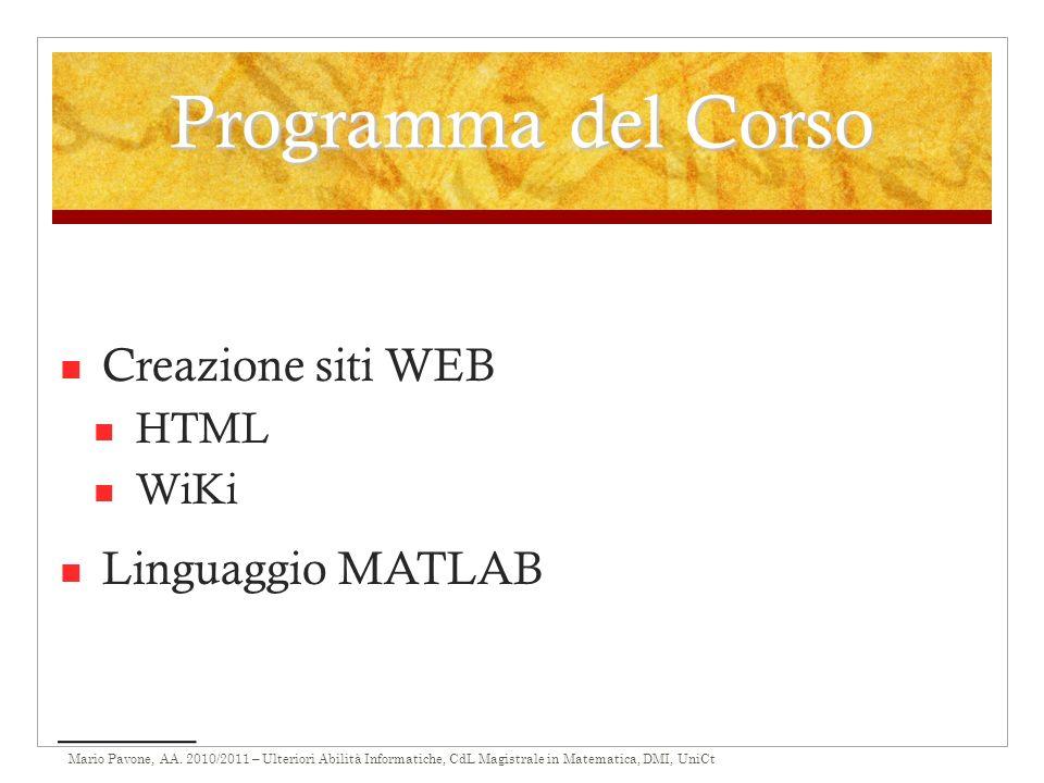 Mario Pavone, AA. 2010/2011 – Ulteriori Abilità Informatiche, CdL Magistrale in Matematica, DMI, UniCt Programma del Corso Creazione siti WEB HTML WiK