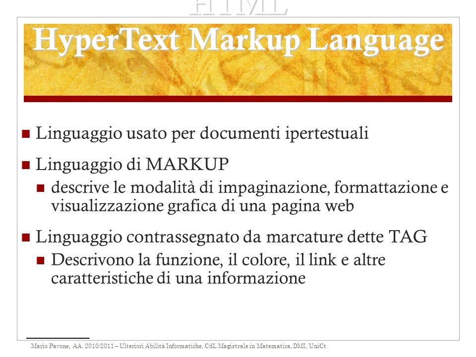 Mario Pavone, AA. 2010/2011 – Ulteriori Abilità Informatiche, CdL Magistrale in Matematica, DMI, UniCt HTML HyperText Markup Language Linguaggio usato