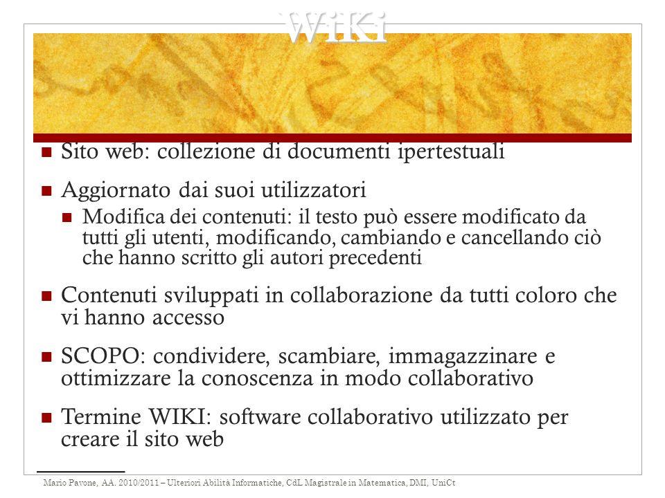 Mario Pavone, AA. 2010/2011 – Ulteriori Abilità Informatiche, CdL Magistrale in Matematica, DMI, UniCt WiKi Sito web: collezione di documenti ipertest